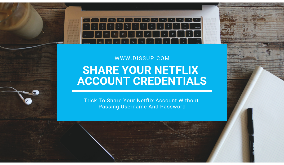 Share Your Netflix Account Without Passing Username And Password