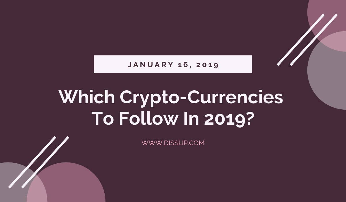 Which Crypto-Currencies To Follow In 2019