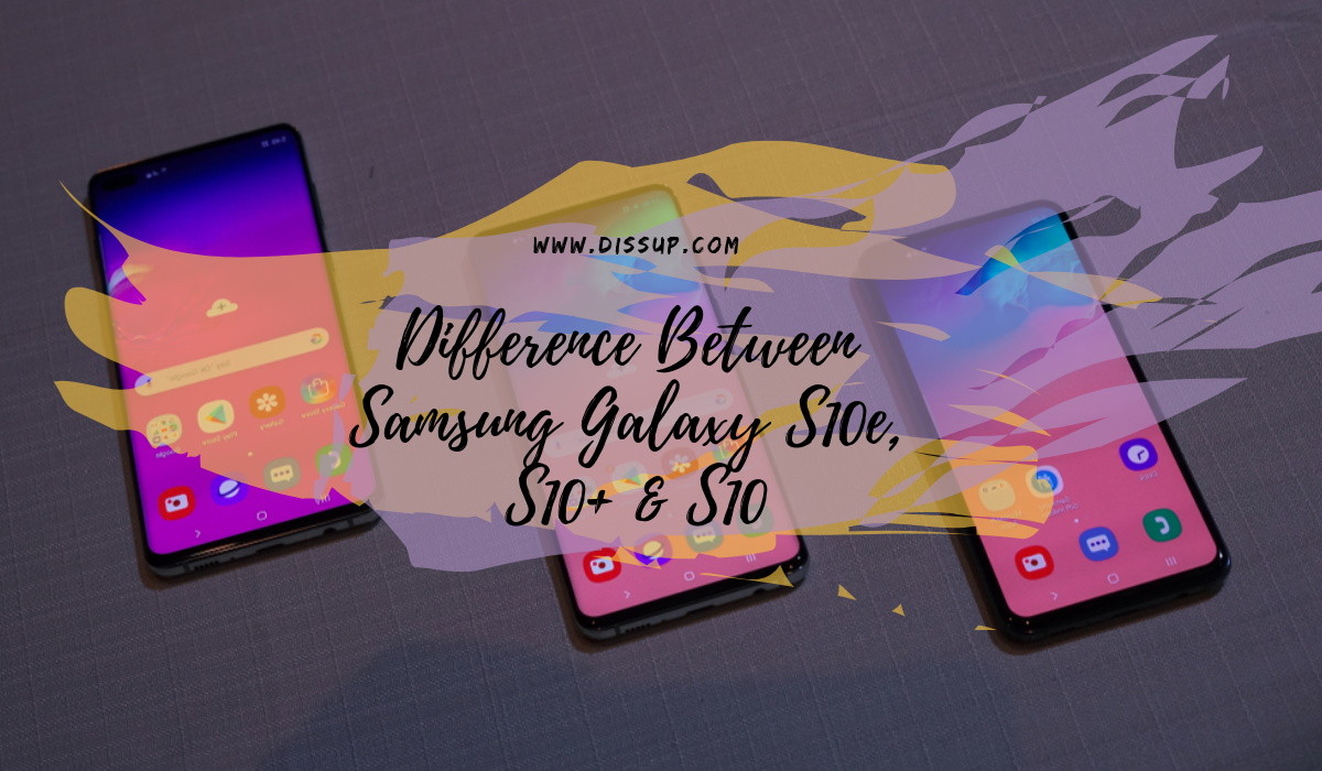 Difference Between Samsung Galaxy S10e, S10+ & S10